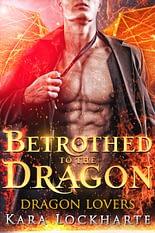 Betrothed to the Dragon Kara Lockharte